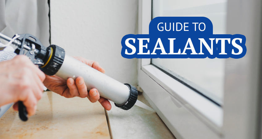 Brief Guide to Sealants –  Types of Sealant